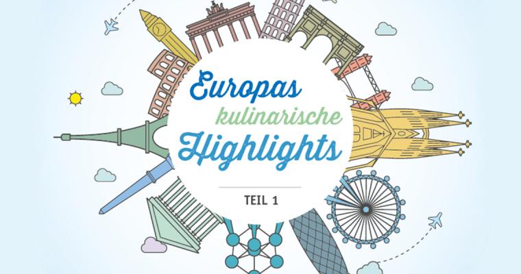 Europas kulinarische Highlights – Teil 1